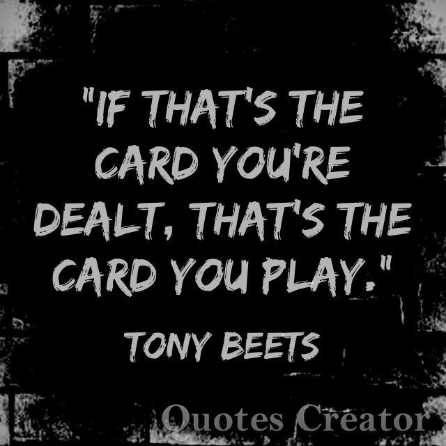 """Klondike King Tony Beets """"If that's the card you're dealt, that's the card you play."""""""