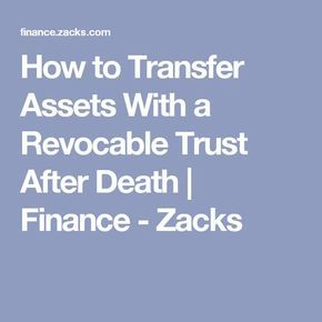 How to Transfer Assets With a Revocable Trust After Death | Finance - Zacks