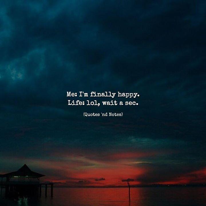 Me: I'm finally happy. Life: lol wait a sec. via (http://ift.tt/2v5WtaY)