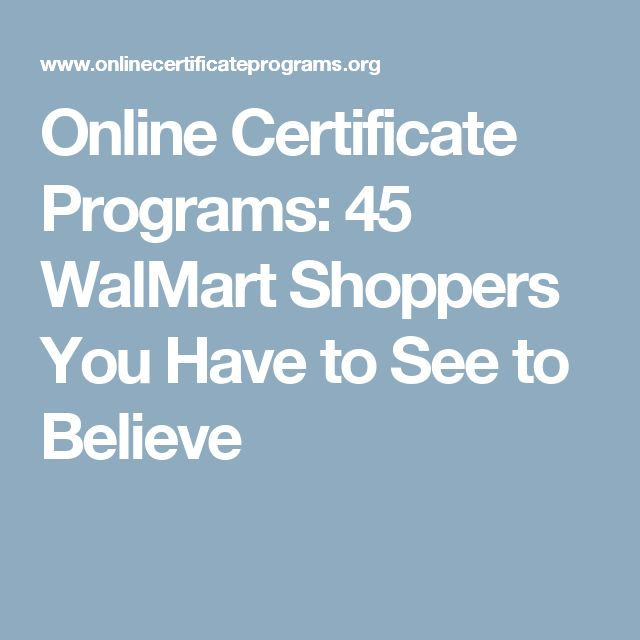 Online Certificate Programs: 45 WalMart Shoppers You Have to See to Believe