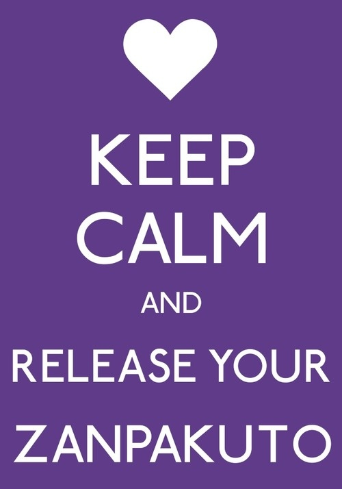 keep calm and release your zanpakuto  #anime