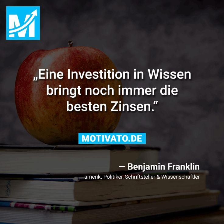 """""""Eine Investition in Wissen bringt noch immer die besten Zinsen."""" - Benjamin Franklin"""