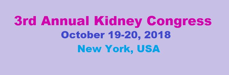 Note: Venue Changed from Baltimore to New York  Title: 3rd Annual Kidney Congress Dates: October 19-20, 2018  Venue: New York, USA.