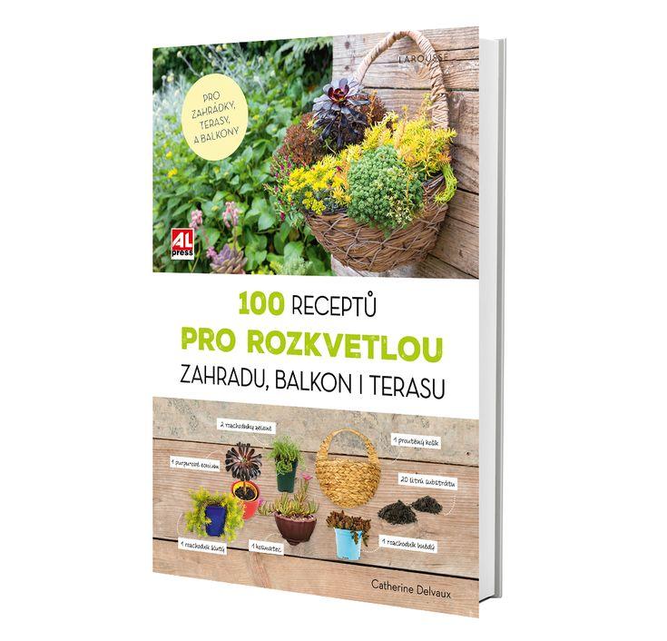 100 RECEPTŮ PRO ROZKVETLOU ZAHRADU, BALKON I TERASU - Catherine Delvaux https://www.alpress.cz/100-receptu-pro-rozkvetlou-zahradu-…/