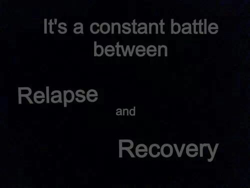 Relapse vs. Recovery: a constant battle.