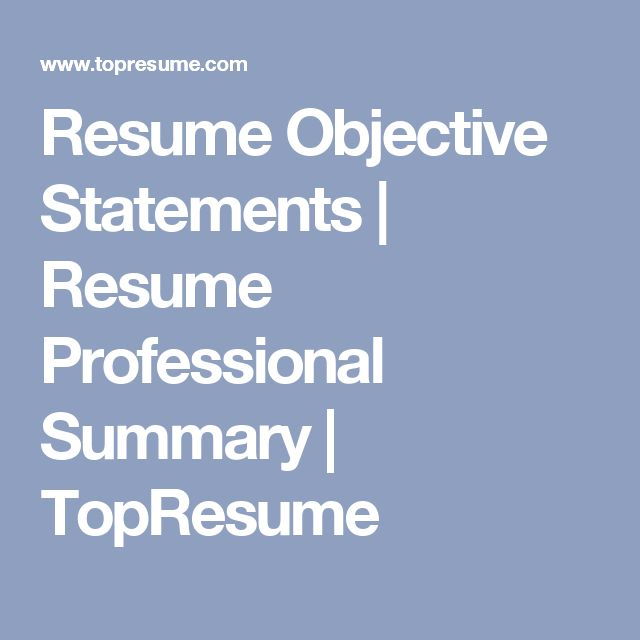 Resume Objective Statements | Resume Professional Summary | TopResume