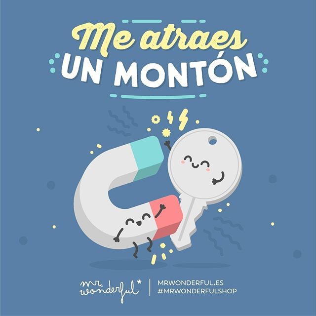 Tienes algo que me engancha a ti. I find you so attractive. There is something that makes me hooked on you. #mrwonderfulshop #quotes #attraction #key #magnet #love