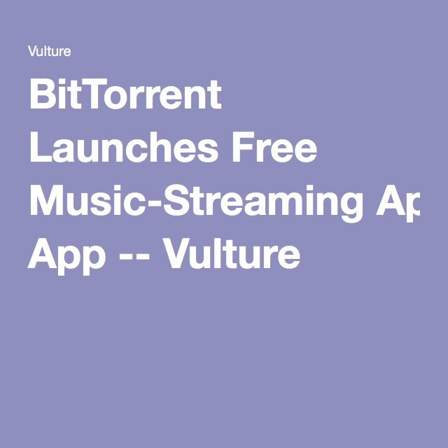 BitTorrent Launches Free Music-Streaming App -- Vulture