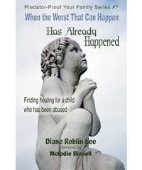 """When the Worst That Could Happen Has Already Happened"" Predator-Proof Your Family Series - #7  by Diane Roblin-Lee   Finding healing for an abused child:  Find out:      How to create an atmosphere for healing      Why feelings of isolation are based on a myth      How does one ""fix"" a broken child?      The confusion of misplaced guilt      How to find purpose and beauty in pain  Is forgiveness really necessary? Is it even possible? $4.99  http://www.bydesignmedia.ca/store/pages/pp-7.html"