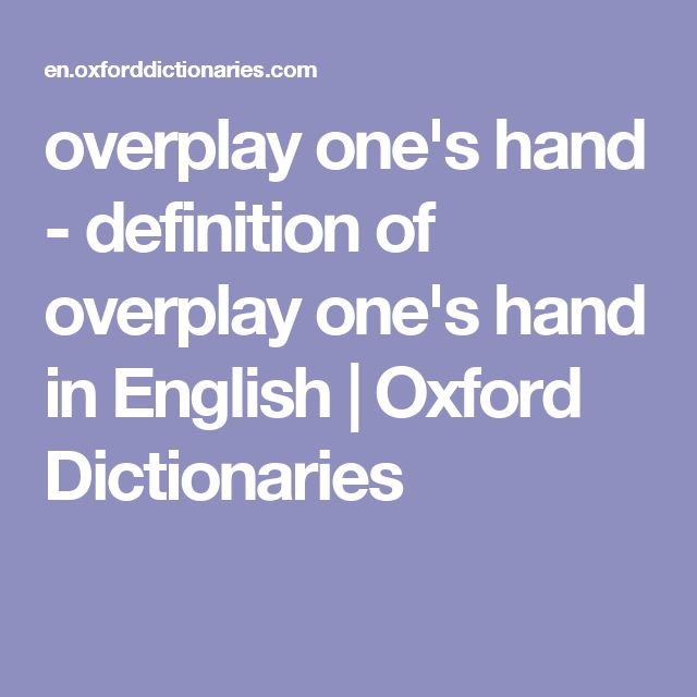 overplay one's hand - definition of overplay one's hand in English | Oxford Dictionaries