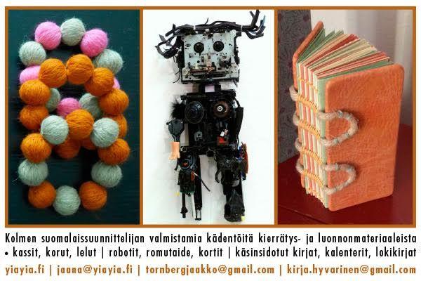Kolmen suomalaissuunnittelijan valmistamia kädentöitä kierrätys- ja luonnonmateriaaleista  • kassit, korut, lelut | robotit, romutaide, kortit | käsinsidotut kirjat, kalenterit, lokikirjat  yiayia.fi | jaana@yiayia.fi | tornbergjaakko@gmail.com | kirja.hyvarinen@gmail.com