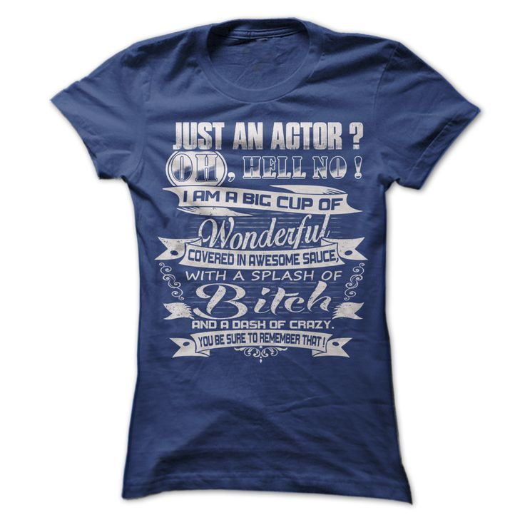 """JUST AN ACTORIf you dont like this Tshirt, please use the Search Bar on the top right corner to find the best one (NAME , AGE , HOBBIES , DOGS , JOBS , PETS...) for you. Simply type the keyword and hit Enter!"""" When you press the big GREEN button, you will be able to choose your size(s). Be sure to order before we run out of stock! SSL SAFE & SECURE CHECKOUT via VISA MC DISC AMEX PAYPAL!ACTOR"""