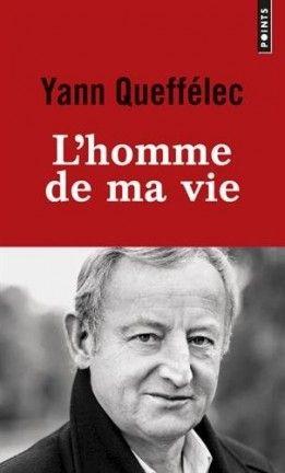Découvrez L'homme de ma vie de Yann Queffélec sur Booknode, la communauté du livre