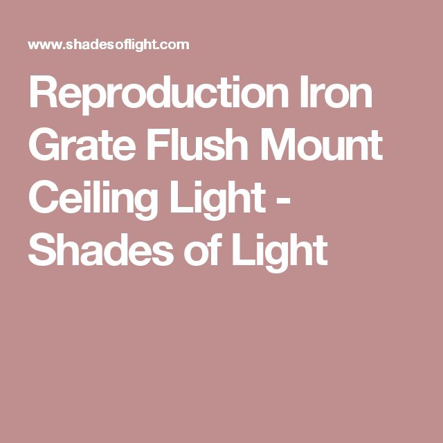 Reproduction Iron Grate Flush Mount Ceiling Light - Shades of Light