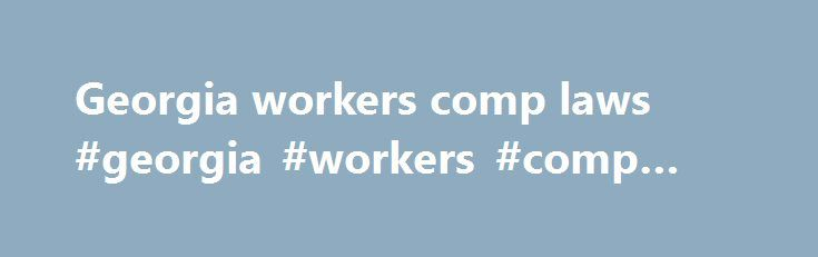 Georgia workers comp laws #georgia #workers #comp #laws http://kenya.remmont.com/georgia-workers-comp-laws-georgia-workers-comp-laws/  # For Members OnlyCompliance, Benefits Calculators, Case Law, & Reference Non-Member AreasRules, Statutes, Forms and Telephone General Information San Bernardino, CA (WorkersCompensation.com) – Deputy District Attorney Scott Byrd said California is one of the utmost stringent and expensive employers among the states, making it one of the most co read more…