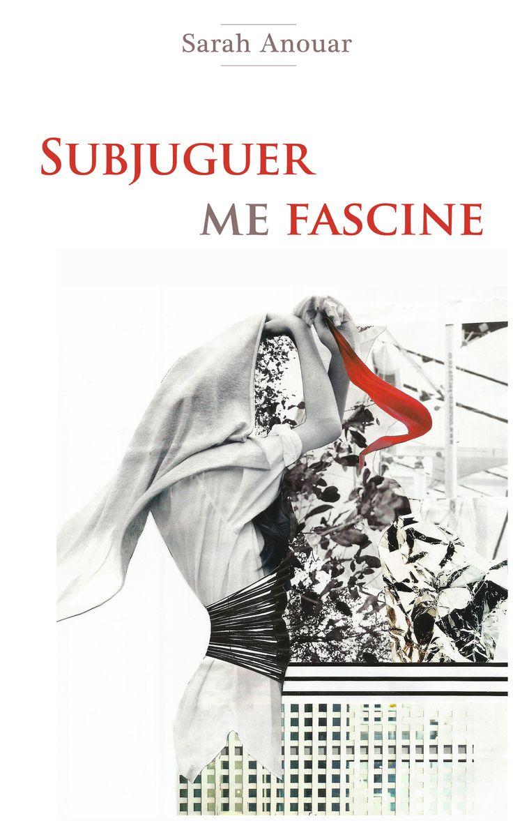 """""""Subjuguer me fascine"""" de Sarah Anouar – Découvrez la préface de l'écrivain Mohamed Nedali et un premier extrait du roman #livre"""