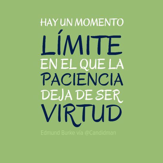 """""""Hay un momento límite en el que la #Paciencia deja de ser #Virtud"""". #Citas #Frases @candidman"""