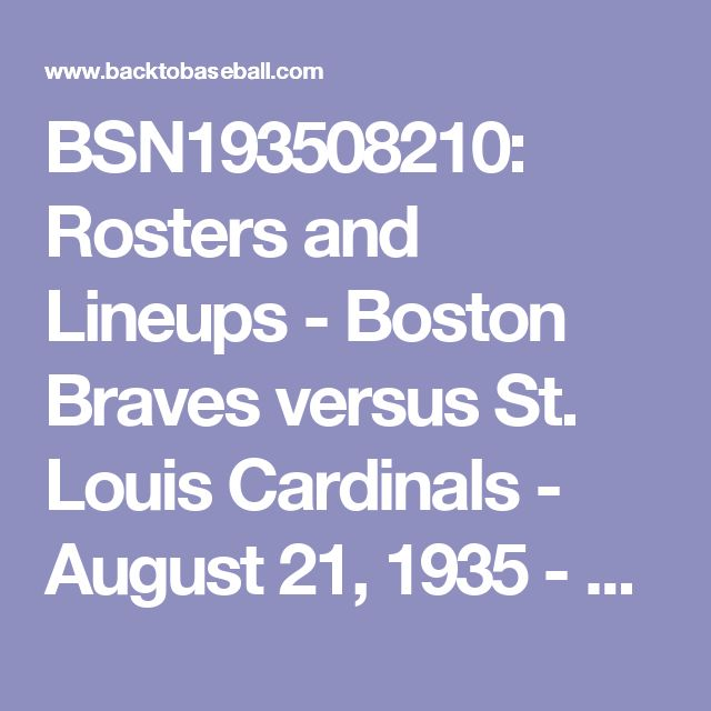BSN193508210: Rosters and Lineups - Boston Braves versus St. Louis Cardinals - August 21, 1935 - Back To Baseball
