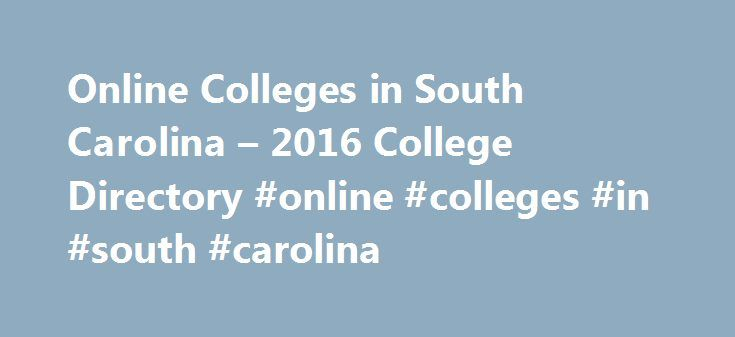 Online Colleges in South Carolina – 2016 College Directory #online #colleges #in #south #carolina http://kansas.nef2.com/online-colleges-in-south-carolina-2016-college-directory-online-colleges-in-south-carolina/  # Online Colleges in South Carolina Between 2007 and 2011, two-year colleges and online schools in South Carolina experienced a surge in enrollment, some schools experiencing nearly 24% growth. With the knowledge that not every student can pursue the traditional brick-and-mortar…