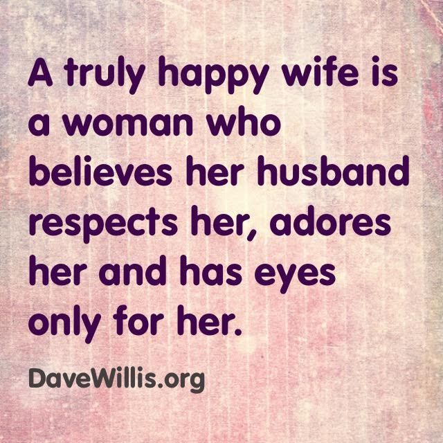 Dave Willis marriage quote a truly happy wife isa woman who believes her husband respects her adores her and has eyes only for her davewillis.org