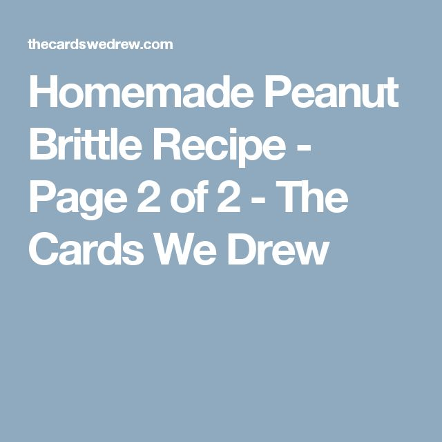 Homemade Peanut Brittle Recipe - Page 2 of 2 - The Cards We Drew