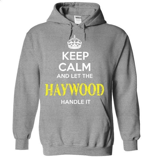 HAYWOOD - KEEP CALM AND LET THE HAYWOOD HANDLE IT - #long tshirt #hoodie upcycle. ORDER HERE => https://www.sunfrog.com/Valentines/HAYWOOD--KEEP-CALM-AND-LET-THE-HAYWOOD-HANDLE-IT-55446126-Guys.html?68278