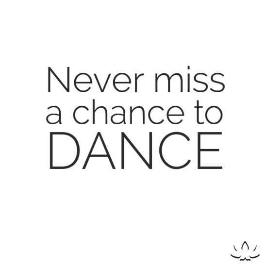 Use every chance to dance :)