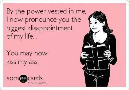 Should have said this at the wedding ceremony & saved the time ... friggin' loser