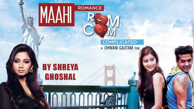 Maahi Full Video Song Shreya Ghoshal | Romance Complicated (2016) | Red ...