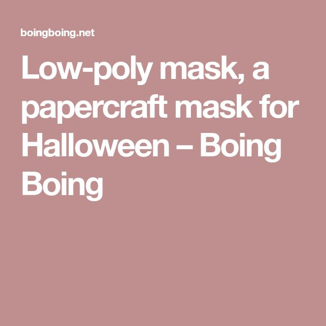 Low-poly mask, a papercraft mask for Halloween – Boing Boing