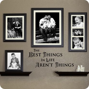 """""""The Best Things in Life Aren't Things"""" wall art.Wall Decor, Living Rooms, Decor Ideas, Families Wall, Living Room Walls, Gallery Wall Layouts, Pictures Wall, Arenal T Things, Wall Arrangements"""