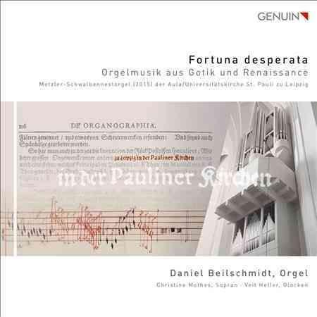 Daniel Beilschmidt - Fortuna Desperata: Orgelmusik Aus Gotik Und Renaissance