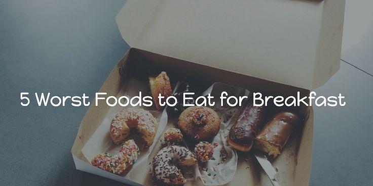 5 Worst Foods to Eat for Breakfast #WeightLoss #Diet #HealthyLiving #Nutrition #Breakfast