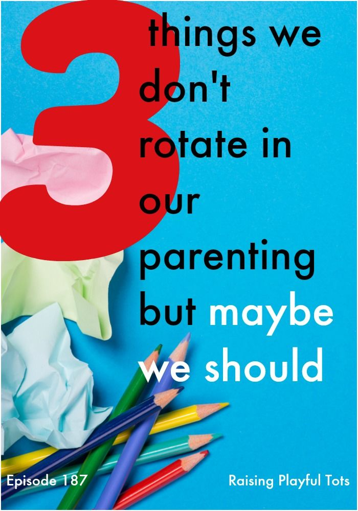 Three things we don't rotate in our parenting but maybe we should | Raising Playful Tots