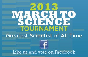 2013 March to Science Tournament - Greatest Scientist of All Time - Vote on Facebook