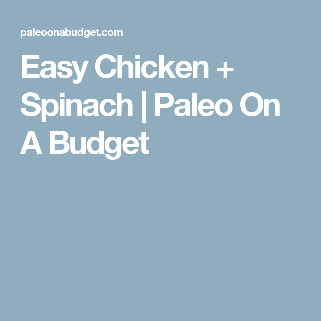Easy Chicken + Spinach | Paleo On A Budget