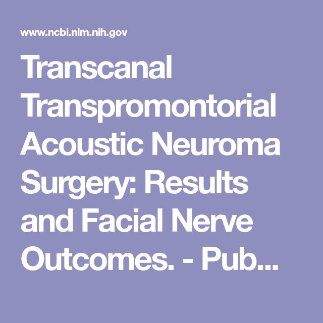 Transcanal Transpromontorial Acoustic Neuroma Surgery: Results and Facial Nerve Outcomes.  - PubMed - NCBI