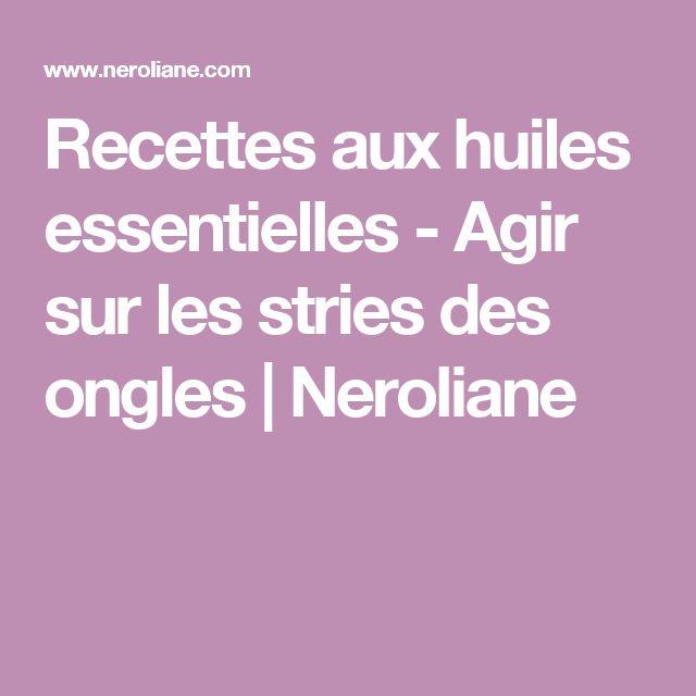 Recettes aux huiles essentielles - Agir sur les stries des ongles   Neroliane