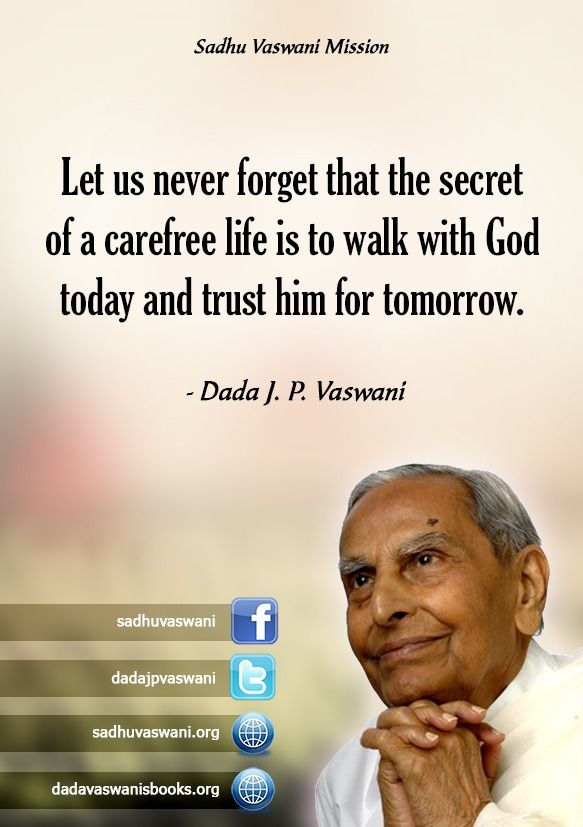 Let us never forget that the secret of a carefree life is to walk with God today and trust him for tomorrow. - Dada J. P. Vaswani #dadajpvaswani#quotes