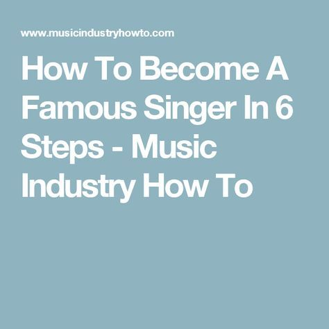 How To Become A Famous Singer In 6 Steps - Music Industry How To