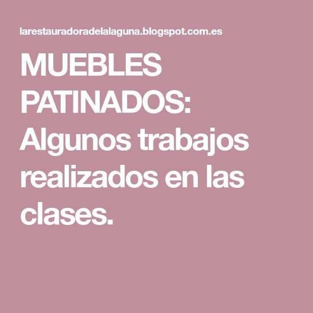 MUEBLES PATINADOS: Algunos trabajos realizados en las clases.
