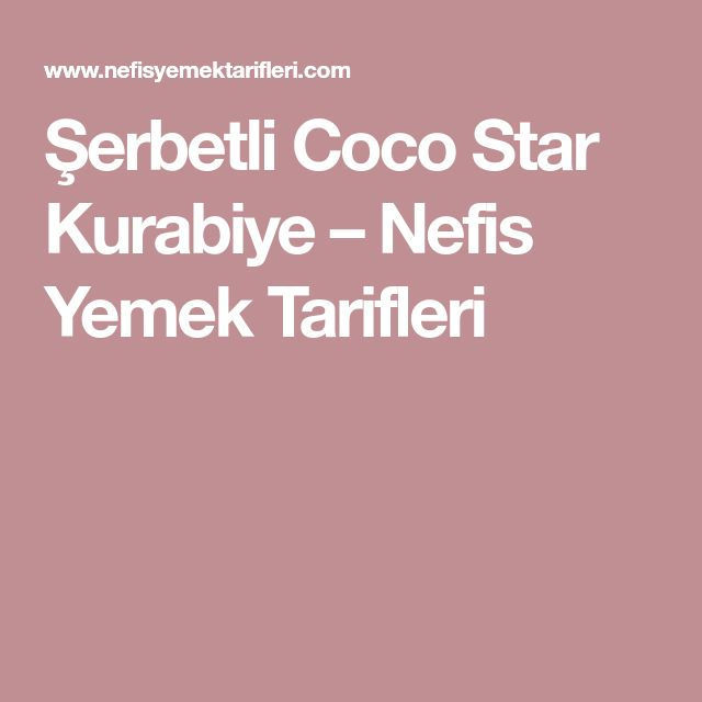 Şerbetli Coco Star Kurabiye – Nefis Yemek Tarifleri