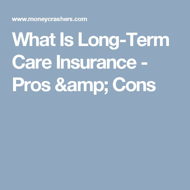 What Is Long-Term Care Insurance - Pros & Cons