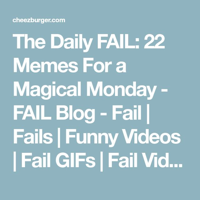 The Daily FAIL: 22 Memes For a Magical Monday - FAIL Blog - Fail | Fails | Funny Videos | Fail GIFs | Fail Videos