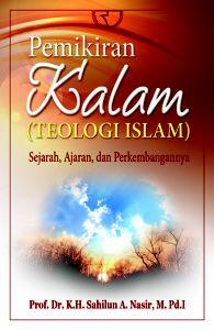 Buku PEMIKIRAN KALAM (TEOLOGI ISLAM) Sejaran, Ajaran Dan Perkembangannya, Penulis Prof. Dr. Sahilun, M. Pd. I