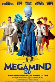 Directed by Tom McGrath. With Will Ferrell, Jonah Hill, Brad Pitt, Tina Fey. The supervillain Megamind finally defeats his nemesis, the superhero Metro Man. But without a hero, he loses all purpose and must find new meaning to his life.