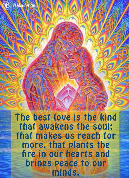The Best Love is the Kind That Awakens the Soul #quotes via @lifeadvancer - lifeadvancer.com
