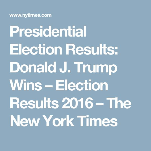 Presidential Election Results: Donald J. Trump Wins – Election Results 2016 – The New York Times
