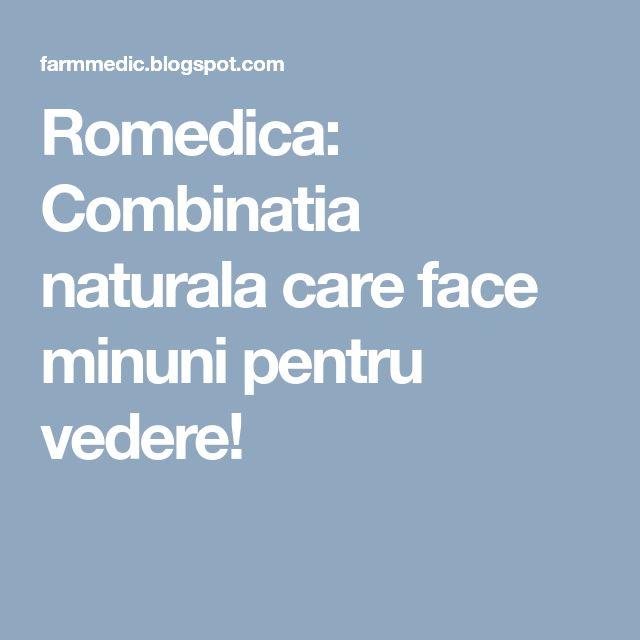 Romedica: Combinatia naturala care face minuni pentru vedere!