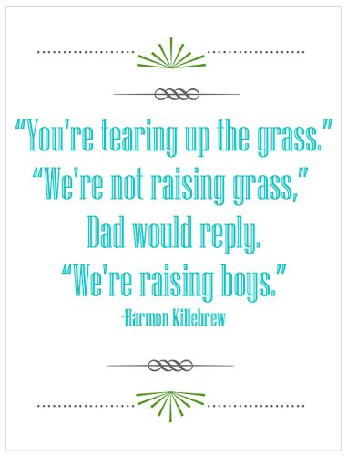 """We're Raising Boys"" need to remember this when the boys are destroying my yard!"